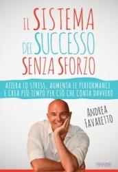 Il Sistema del Successo Senza Sforzo  Andrea Favaretto   Trigono Edizioni