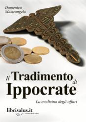 Il Tradimento di Ippocrate (Copertina rovinata)  Domenico Mastrangelo   Salus Infirmorum