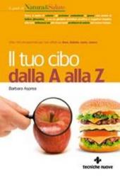 Il tuo cibo dalla A alla Z  Barbara Asprea   Tecniche Nuove
