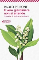 Il vero giardiniere non si arrende  Paolo Pejrone   Feltrinelli