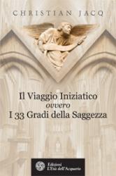Il Viaggio Iniziatico ovvero i 33 Gradi della Saggezza  Christian Jacq   L'Età dell'Acquario Edizioni