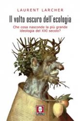 Il volto oscuro dell'ecologia  Laurent Larcher   Lindau