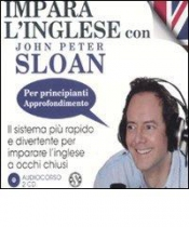 Impara l'inglese con John Peter Sloan. Per principianti. Approfondimento. (Audiolibro)  John Peter Sloan   Salani Editore