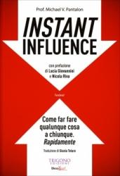 Instant Influence. Come far fare qualunque cosa a chiunque. Rapidamente  Michael V. Pantalon   Trigono Edizioni