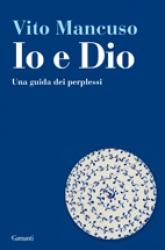 Io e Dio  Vito Mancuso   Garzanti