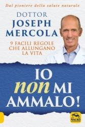 Io Non Mi Ammalo!  Joseph Mercola   Macro Edizioni