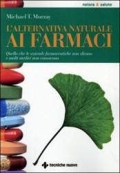 L'alternativa naturale ai farmaci  Michael T. Murray   Tecniche Nuove