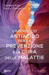 L'Approccio Antiacido. Per la prevenzione e la cura delle malattie  Stefano Fais Rocco Palmisano  Sapio