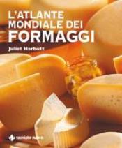 L'atlante mondiale dei formaggi  Juliet Harbutt   Tecniche Nuove
