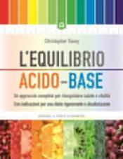 L'equilibrio acido-base. Un approccio completo per riacquistare salute e vitalità  Christopher Vasey   Edizioni il Punto d'Incontro