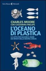 L'Oceano di Plastica  Charles Moore Cassandra Phillips  Feltrinelli