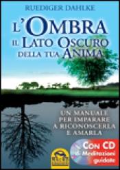 L'Ombra, il Lato Oscuro della tua Anima  Ruediger Dahlke   Macro Edizioni