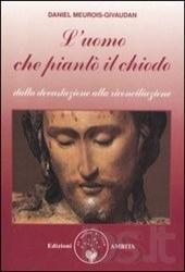 L'uomo che piantò il chiodo  Daniel Meurois-Givaudan   Edizioni Amrita