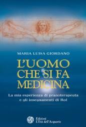 L'uomo che si fa medicina  Maria Luisa Giordano   L'Età dell'Acquario Edizioni