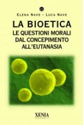 La bioetica  Elena Nave Luca Nave  Xenia Edizioni