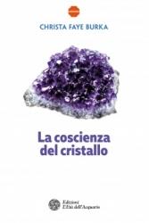 La coscienza del cristallo  Christa Faye Burka   L'Età dell'Acquario Edizioni