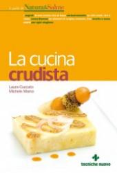 La Cucina Crudista  Laura Cuccato Michele Maino  Tecniche Nuove