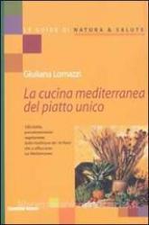 La cucina mediterranea del piatto unico  Giuliana Lomazzi   Tecniche Nuove