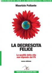 La Decrescita Felice  Maurizio Pallante   Editrice per la Decrescita Felice