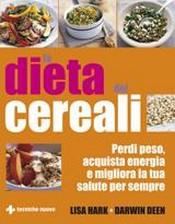 La dieta dei cereali  Lisa Hark Darwin Deen  Tecniche Nuove