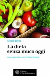 La dieta senza muco oggi  Arnold Ehret   L'Età dell'Acquario Edizioni