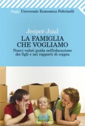 La famiglia che vogliamo  Jesper Juul   Feltrinelli