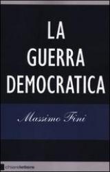 La guerra democratica  Massimo Fini   Chiare Lettere