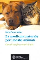 La medicina naturale per i nostri animali  Marie-France Muller   L'Età dell'Acquario Edizioni