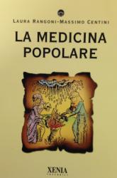 La Medicina Popolare  Laura Rangoni Massimo Centini  Xenia Edizioni
