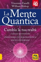La Mente Quantica. Cambia la tua realtà  Vincenzo Fanelli William Bishop  Macro Edizioni