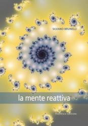 La mente reattiva  Silvano Brunelli   Podresca Edizioni