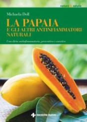 La papaia e gli altri antinfiammatori naturali  Michaela Döll   Tecniche Nuove