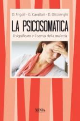 La Psicosomatica  Diego Frigoli Giorgio Cavallari Donato Ottolenghi Xenia Edizioni