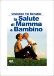 La Salute di Mamma e Bambino (Vecchia edizione)  Christian Tal Schaller   Bis Edizioni