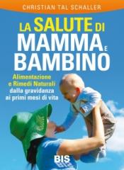 La Salute di Mamma e Bambino  Christian Tal Schaller   Bis Edizioni