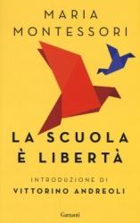 La scuola è libertà  Maria Montessori   Garzanti