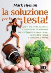 La Soluzione per la Tua Testa (Copertina rovinata)  Mark Hyman   Bis Edizioni