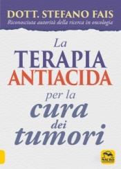 La Terapia Antiacida per la Cura dei Tumori  Stefano Fais   Macro Edizioni