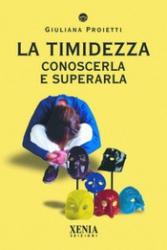 La Timidezza. Conoscerla e superarla  Giuliana Proietti   Xenia Edizioni