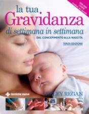 La tua gravidanza di settimana in settimana  Lesley Regan   Tecniche Nuove