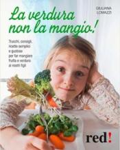La verdura non la mangio!  Giuliana Lomazzi   Red Edizioni