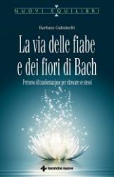 La via delle fiabe e dei fiori di Bach  Barbara Gulminelli   Tecniche Nuove