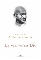 La via verso Dio  Mahatma Gandhi   Edizioni Enea