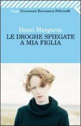 Le droghe spiegate a mia figlia  Henri Margaron   Feltrinelli