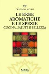 Le erbe aromatiche e le spezie  Cristiana Monti   Xenia Edizioni