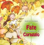 Le Fate ci Insegnano... il Coraggio  Rosa Maria Curto Aleix Cabrera  Macro Junior