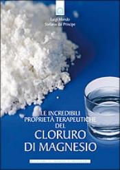 Le incredibili proprietà terapeutiche del cloruro di magnesio  Luigi Mondo Stefania Del Principe  Edizioni il Punto d'Incontro