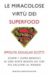 Le miracolose virtù dei superfood  Ippolita Douglas Scotti   Newton & Compton Editori