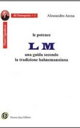 Le potenze LM: Una guida secondo la tradizione hahnemanniana  Alessandro Arena   Nuova Ipsa Editore