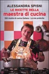 Le ricette della maestra di cucina  Alessandra Spisni   Baldini Castoldi Dalai